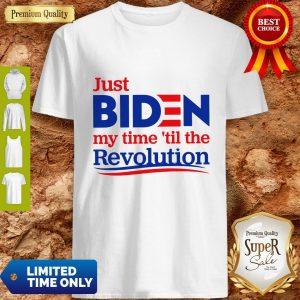 Nice Just Biden My Time 'Til The Revolution Shirt
