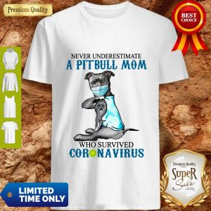 Official Never Underestimate A Pitbull Mom Who Survived Coronavirus Shirt