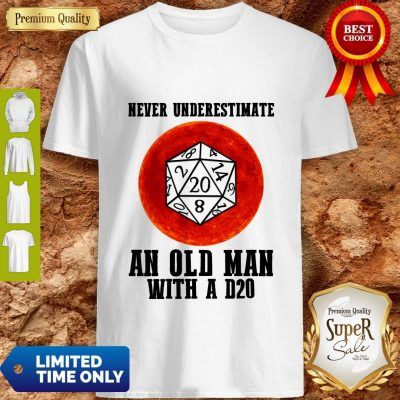 Top Never Underestimate An Old Man With A D20 Shirt