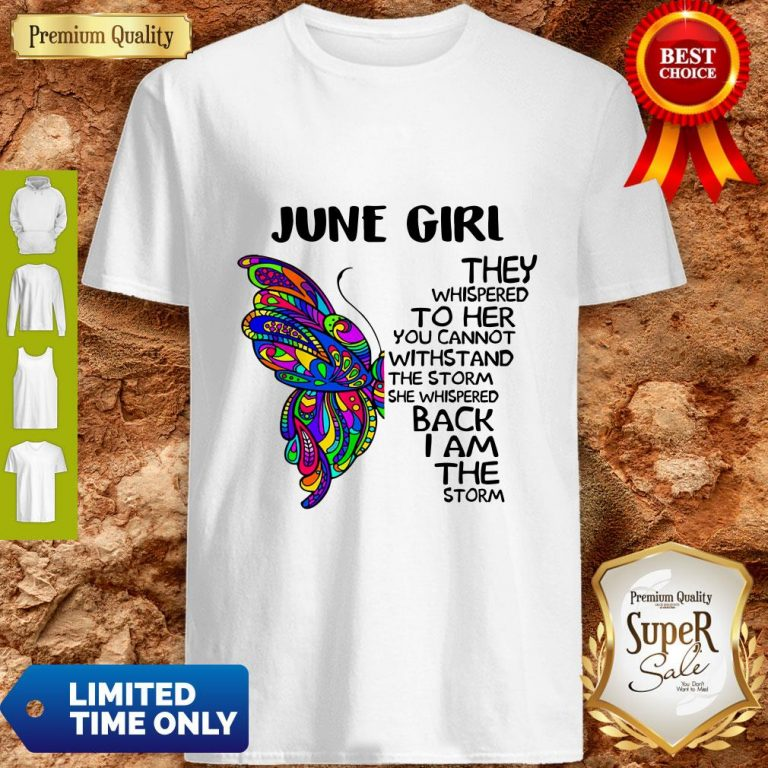 Premium Butterfly June Girl They Whispered To Her You Cannot Withstand The Storm Back I Am The Storm Shirt