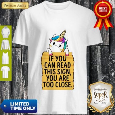 Official Unicorn If You Can Read This Sign You Are Too Close Shirt
