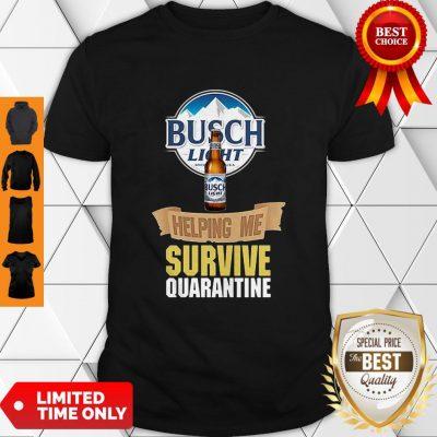 Nice Busch Light Helping Me Survive Quarantine Coronavirus Shirt