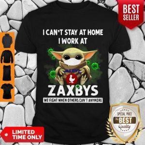 Pretty Baby Yoda Mask I Can't Stay At Home I Work At Zaxbys Coronavirus Shirt