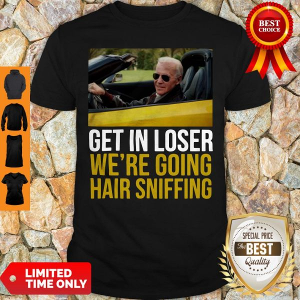 Premium Get In Loser We're Going Hair Sniffing Shirt