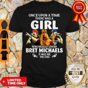 Top Once Upon A Time There Was A Girl Who Really Loved Bret Michaels It Was Me The End Shirt
