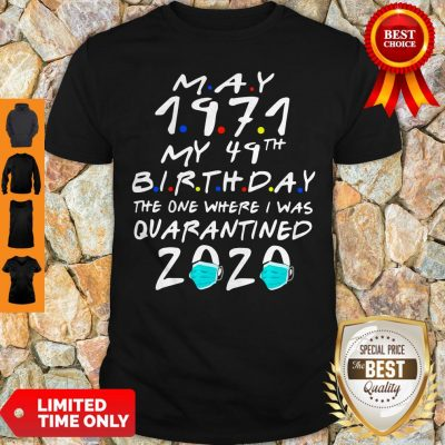 Funny May 1971 My 49th Birthday The One Where I Was Quarantined 2020 Shirt
