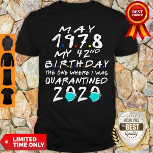 Good May 1978 My 42nd Birthday The One Where I Was Quarantined 2020 Shirt
