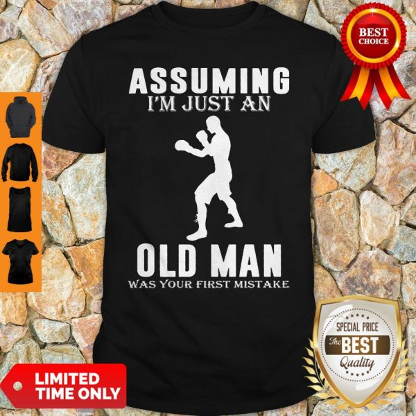 Funny Boxer Player Assuming I'm Jusst An Old Man Was Your First Mistake Shirt