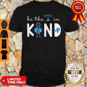 Top Be The I In Kind Autism Shirt