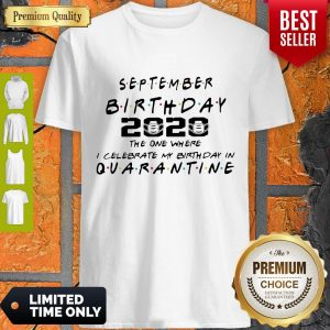 Good September Birthday 2020 The One Where I Celebrate My Birthday In Quarantine Shirt