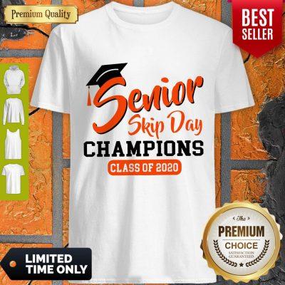 Nice Senior Skip Day Champs Class Of 2020 Shirt