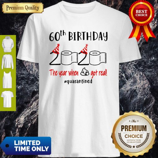 Funny 60th Birthday 2020 The Year When Shit Got Real #Quarantined Toilet Paper Shirt