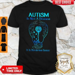 Top Autism Is Not A Disease It Is Borderline Genius Shirt