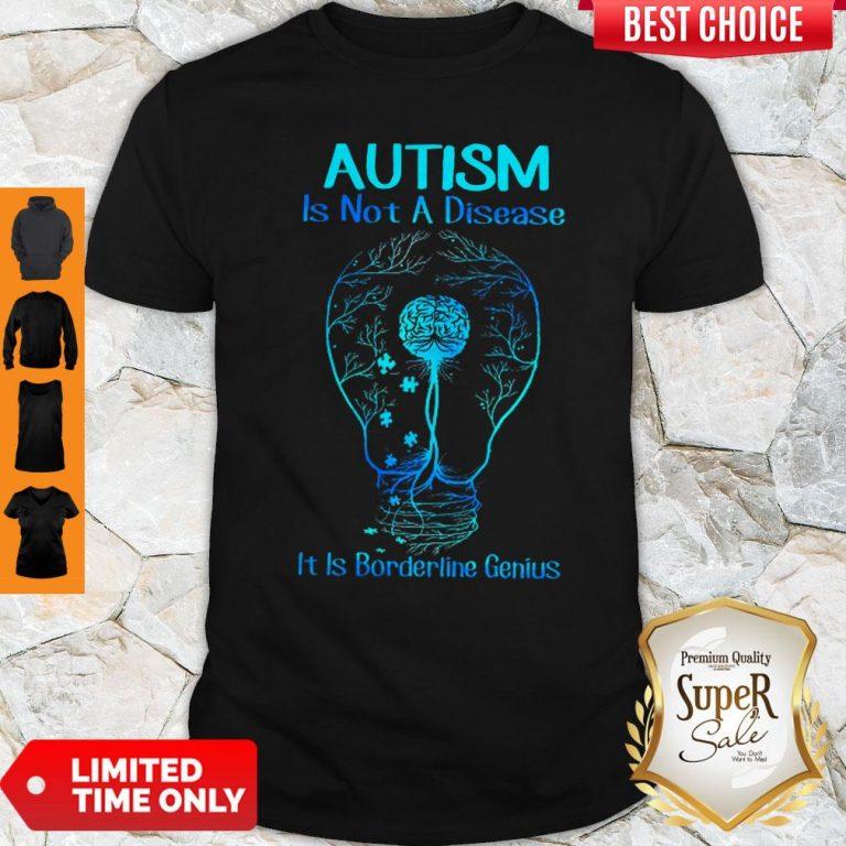 Top Autism Is Not A Disease It Is Borderline Genius Shirt