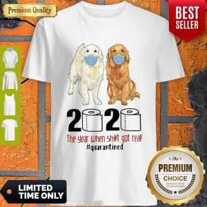 Funny Golden Retrievers 2020 The Year When Shit Got Real Quarantined Covid-19 Shirt