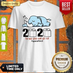 Nice Elephant 2020 The Year When Shit Got Real #Quarantined Covid-19 Shirt