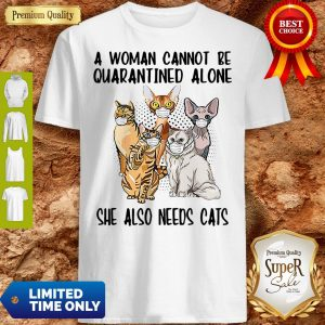 Premium A Woman Cannot Be Quarantined Alone She Also Needs Cats Mask Shirt