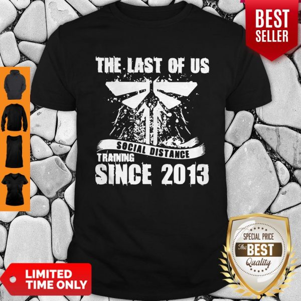 Official TLOU Social Distance Training Since 2013 Shirt
