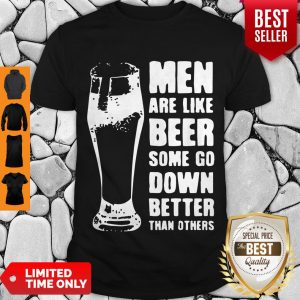 Top Beer Glass Men Are Like Beer Some Go Down Better Than Others Shirt