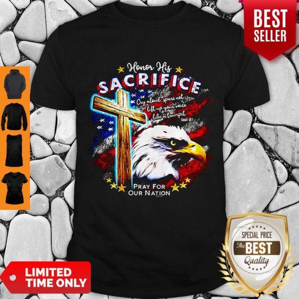 Top Eagle Honor His Sacrifice Pray For Our Nation America Flag Shirt