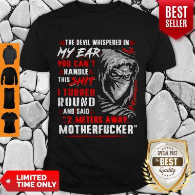 Official The Devil Whispered In My Ear You Can't Handle This Shit Motherfucker Shirt