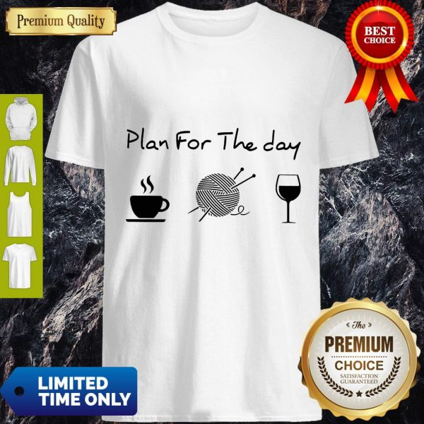 Top Plan For The Day Coffee Knitting Wine Shirt