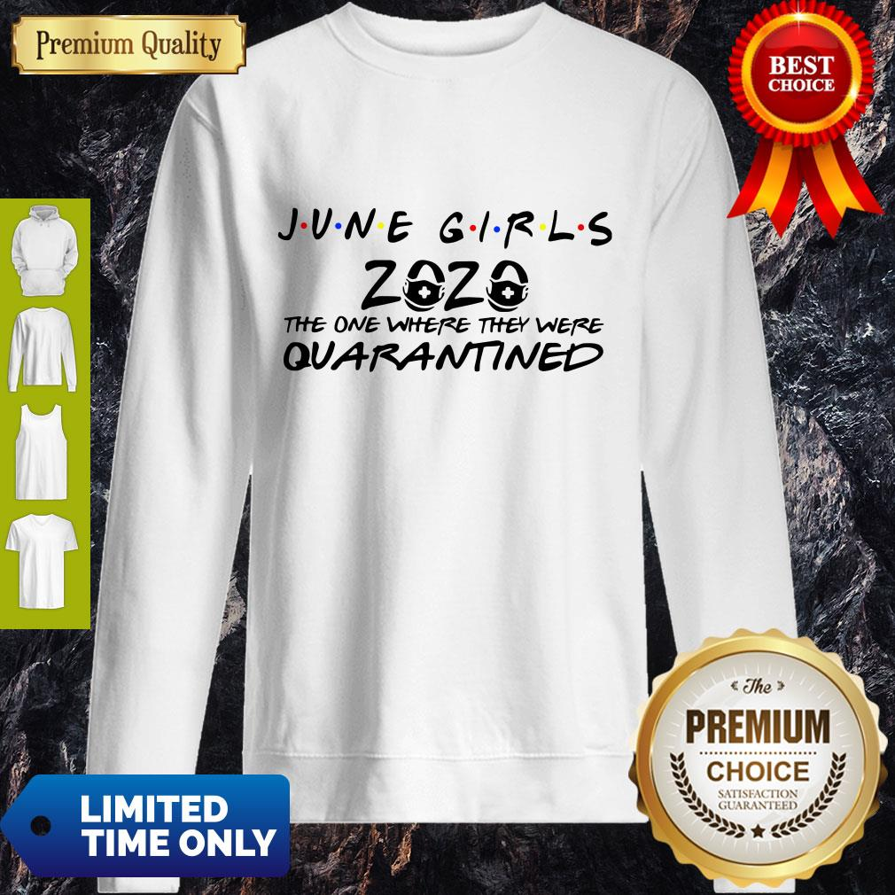 Premium June Girls 2020 The One Where They Were Quarantined Sweatshirt