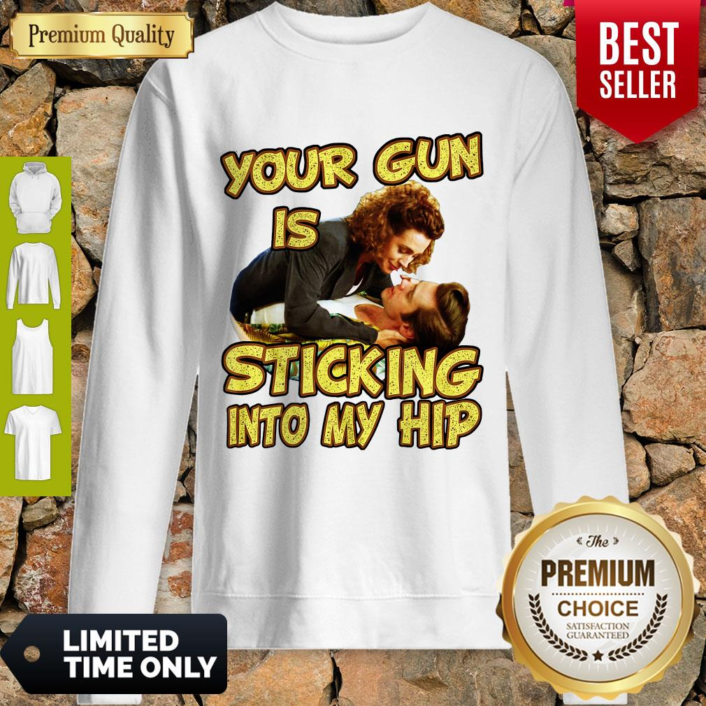 Good Your Gun Is Sticking Into My Hip Ace Ventura Sweatshirt
