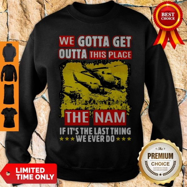 Funny We Gotta Get Outta This Place Sweatshirt