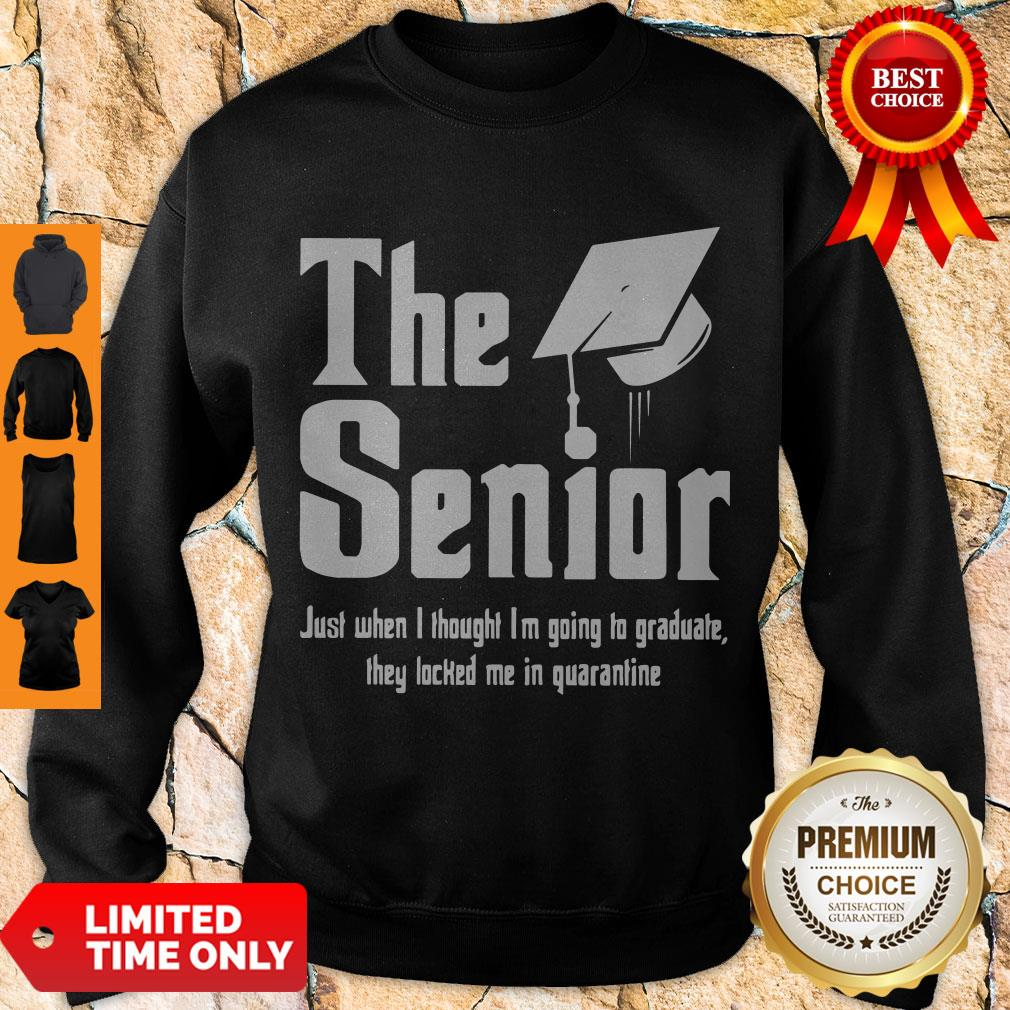 Nice The Senior Just When I Thought I'm Going To Graduate They Locked Me In Quarantine Sweatshirt