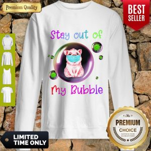 Official Stay Out Of My Bubble Shirt Pig Lovers Sweatshirt