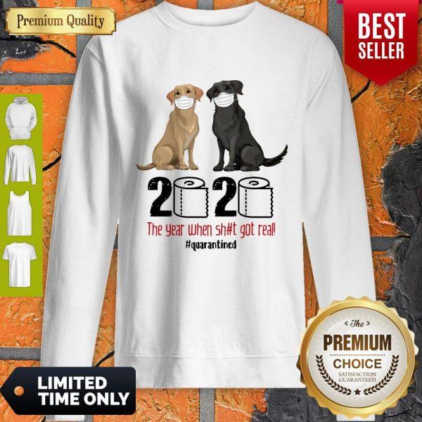 Good Labrador Retriever Face Mask 2020 The Year When Shit Got Real Quarantined Sweatshirt