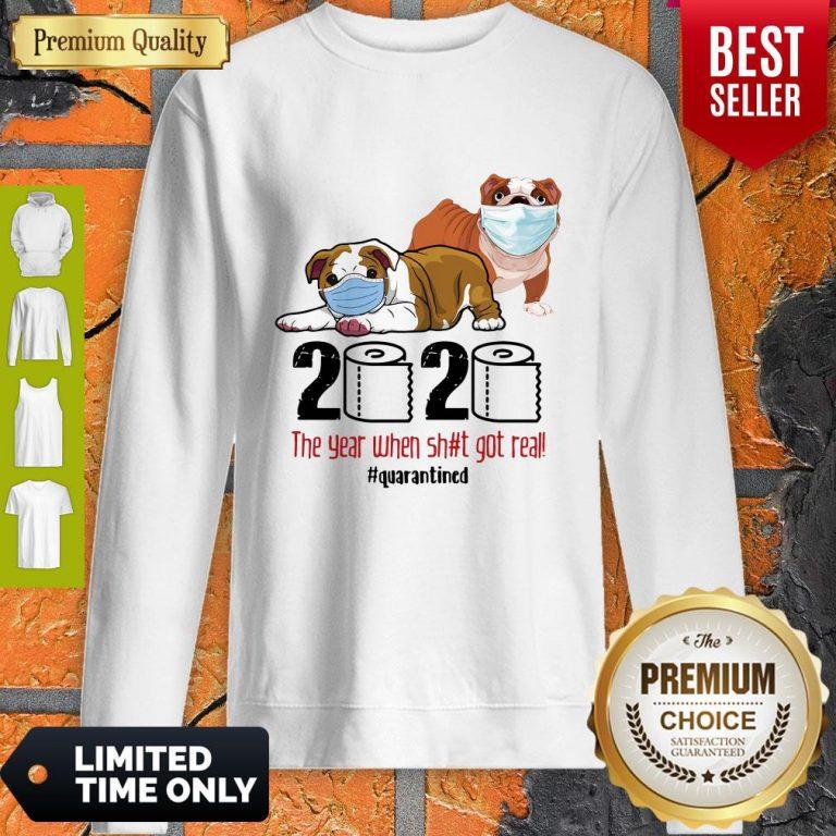 Good Happy Bulldog Face Mask 2020 The Year When Shit Got Real Quarantined Sweatshirt