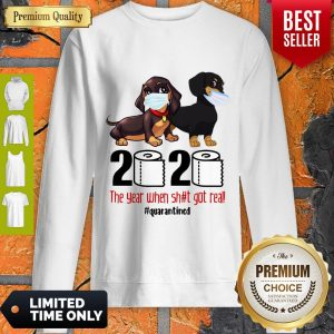Funny Dachshund Face Mask 2020 The Year When Shit Got Real Quarantined Sweatshirt