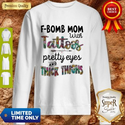 Top F-Bomb Mom With Tattoos Pretty Eyes And Thick Thighs Sweatshirt