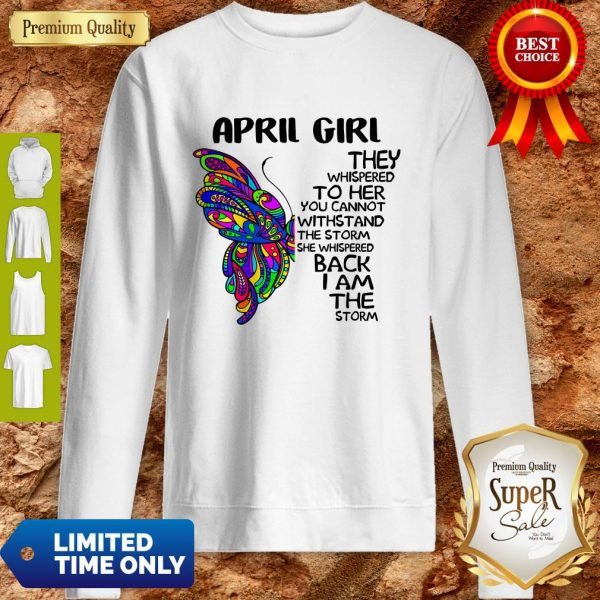 Funny Butterfly April Girl They Whispered To Her You Cannot Withstand The Storm Back I Am The Storm Sweatshirt