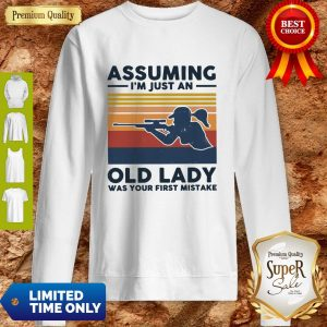 Nice Assuming I'm Just An Old Lady Was Your First Mistake Vintage Sweatshirt