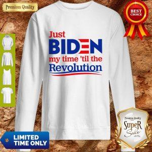 Nice Just Biden My Time 'Til The Revolution Sweatshirt