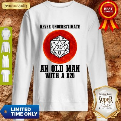 Top Never Underestimate An Old Man With A D20 Sweatshirt