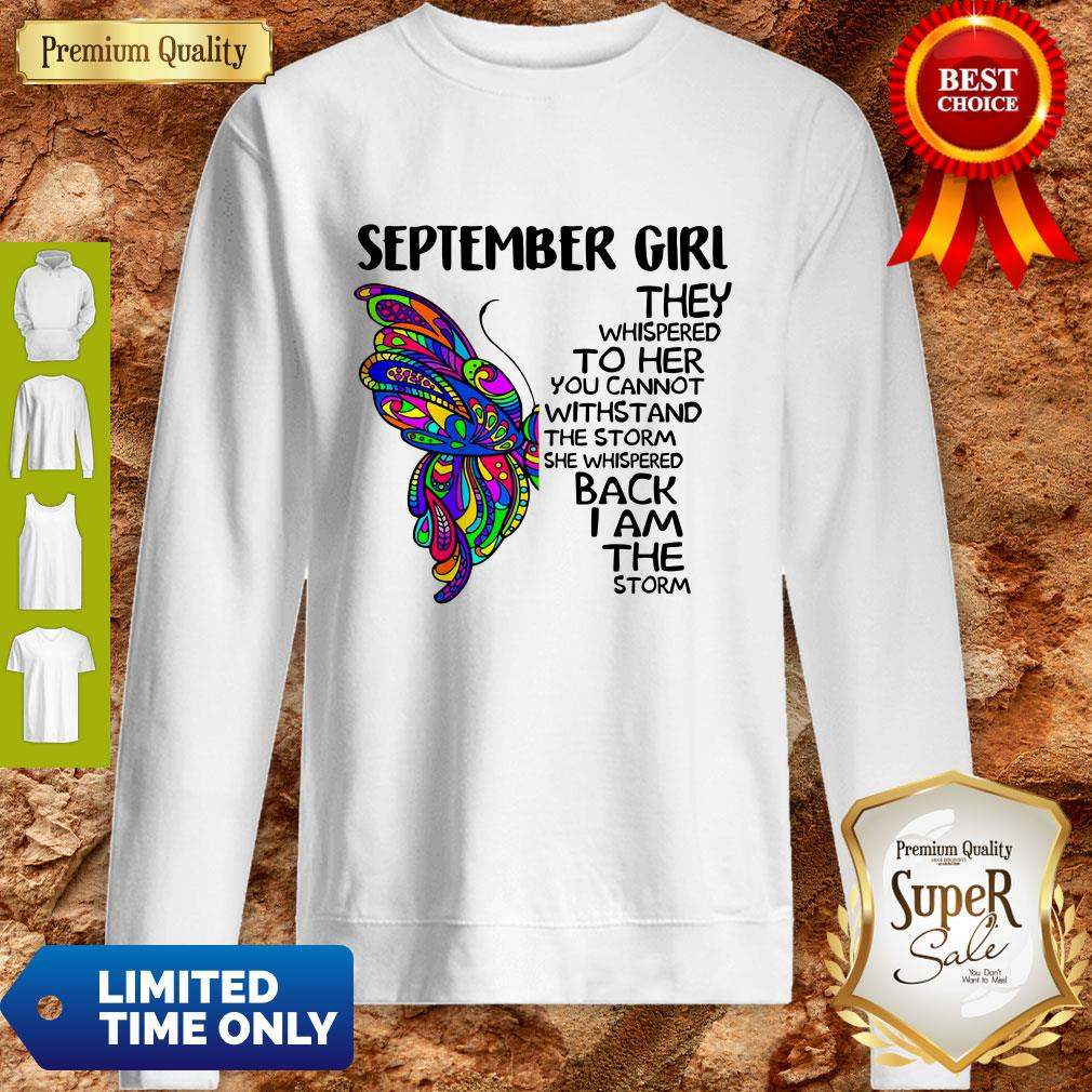 Top Butterfly September Girl They Whispered To Her You Cannot Withstand The Storm Back I Am The Storm Sweatshirt