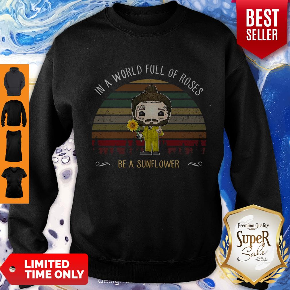 Good Post Malone In A World Full Of Roses Be A Sunflower Vintage Sweatshirt