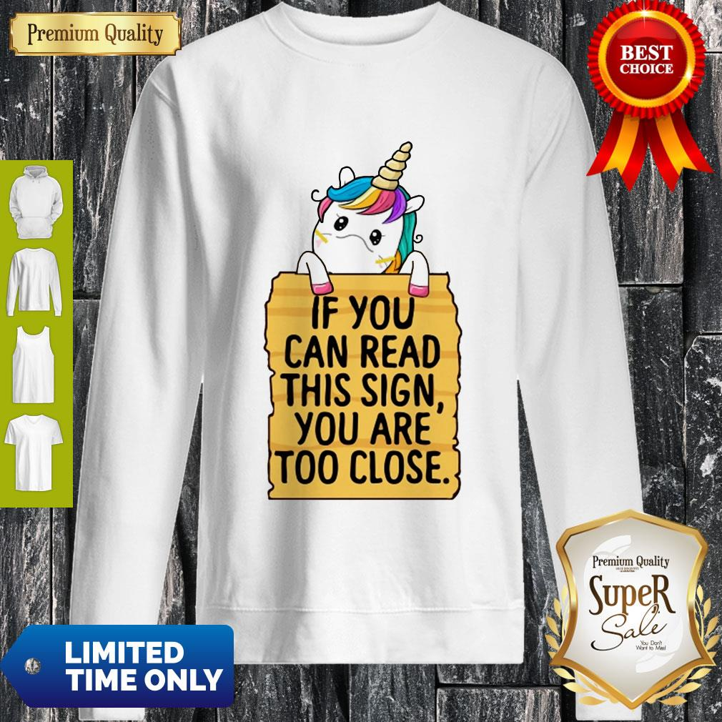 Official Unicorn If You Can Read This Sign You Are Too Close Sweatshirt