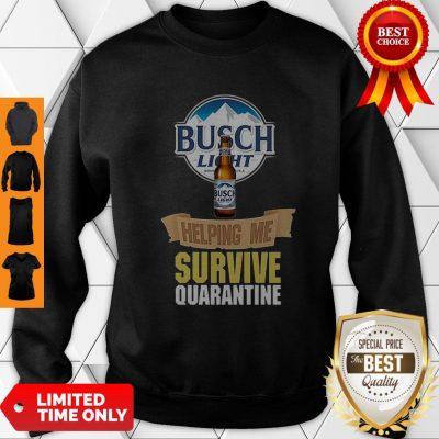 Nice Busch Light Helping Me Survive Quarantine Coronavirus Sweatshirt
