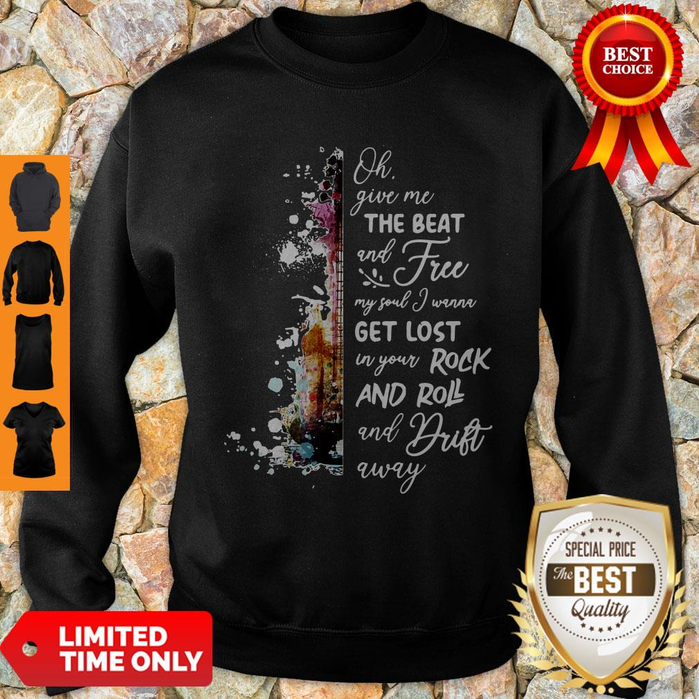 Pretty Oh Give Me The Beat And Free My Soul I Wanna Get Lost In You Rock And Roll Sweatshirt