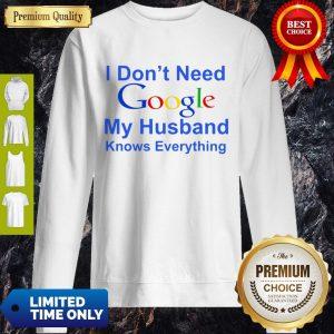 Premium I Don't Need Google My Husband Knows Everything Sweatshirt