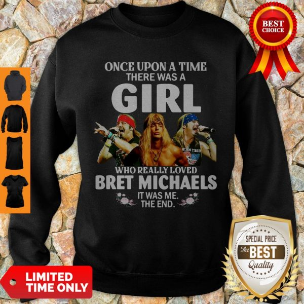 Top Once Upon A Time There Was A Girl Who Really Loved Bret Michaels It Was Me The End Sweatshirt
