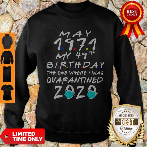 Funny May 1971 My 49th Birthday The One Where I Was Quarantined 2020 Sweatshirt