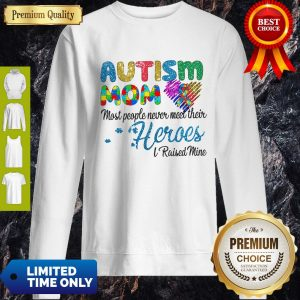 Nice Autism Mom Most People Never Meet Their Heroes I Raised Mice Awareness Sweatshirt