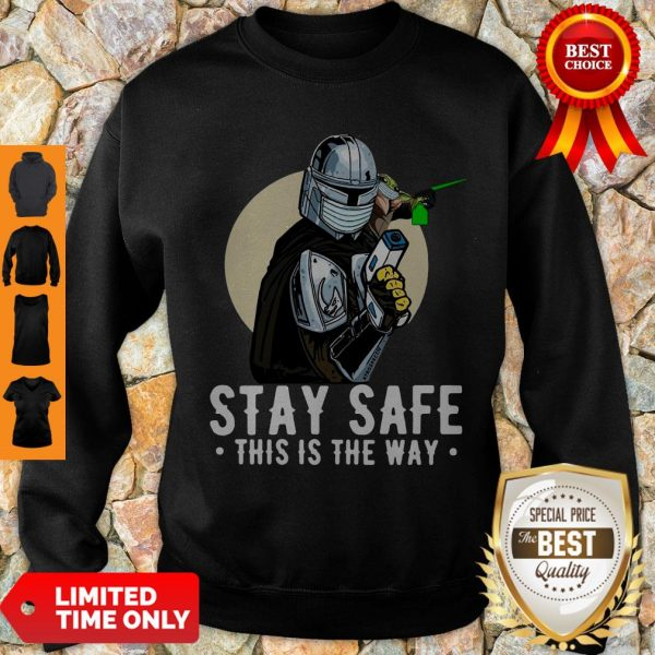 Premium Stay Safe This Is The Way Sweatshirt