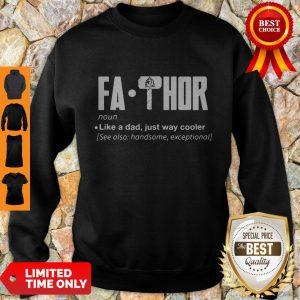Pretty Fa-Thor Like A Dad Just Way Cooler Sweatshirt